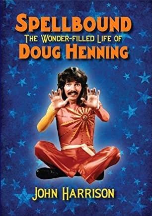Spellbound the wonder filled Life Of Doug Henning by John Harrison