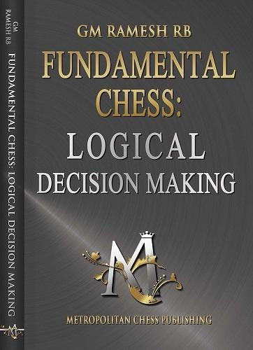 Fundamental Chess Logical Decision Making A book by Ramachandran Ramesh
